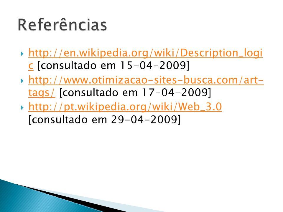 Referências http://en.wikipedia.org/wiki/Description_logi c [consultado em 15-04-2009]